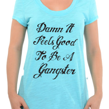 Damn It Feels Good To Be A Gangster - Slub Crew Neck Tee