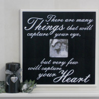 Picture Frame Quote 16x16 Wall Decor Sign - There are many things that will capture your eye, but very few will capture your Heart - Black