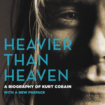 Heavier Than Heaven : A Biography of Kurt Cobain : Charles R. Cross