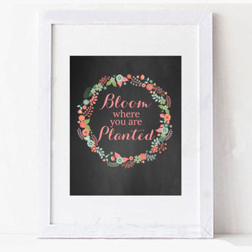 Bloom Where You're Planted Floral Chalk Board Digital Printable Typography Art