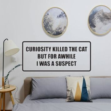 Curiosity killed the cat but for awhile i was a suspect Vinyl Wall Decal - Removable