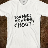 You Make Me Wanna Shout! - hopealittle tee's