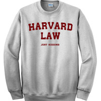 Sweatshirt / Harvard law just kidding / Crewneck sweatshirt funny graphic sweatshirts