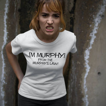Murphy's Law Tshirt, I am Murphy tee shirt, Funny Womens Top, Tumblr Clothes, Sarcastic Outfit Cotton Womens Sizing Clothes