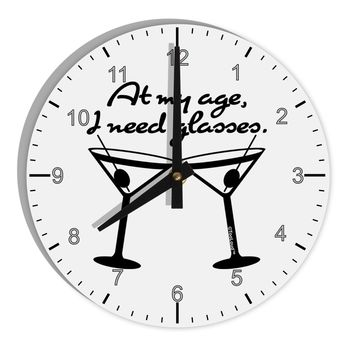 "At My Age I Need Glasses - Martini 8"" Round Wall Clock with Numbers by TooLoud"