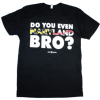 Do You Even Maryland Bro? (Black) / Shirt