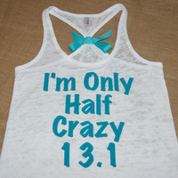 Im Only Half Crazy 13.1 Half Marathon. With BOW. Tank Top. Burnout. Soft. Racerback. Women. Size Small - 2XLarge