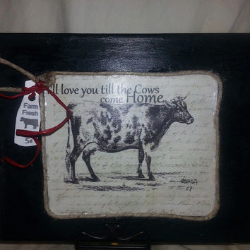 "I'll Love You Till The Cows Come Home"" 8x10 Mounted Canvas Kitchen Prim Decor"