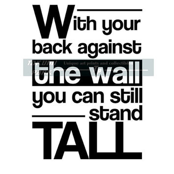 With Your Back Against The Wall You Can Still Stand Tall, Quote Art Print, Typographic Word Art Print, Inspriational Words Of Encouragement
