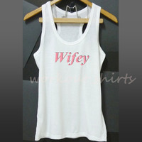 Wifey racerback tank top white color size S M L XL printed t shirt sleeveless tank/ singlet/ unisex clothes
