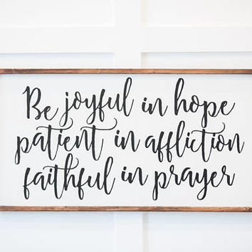 Be Joyful in Hope, Patient in Affliction, Faithful in Prayer - Wood Sign