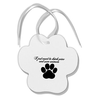 I Just Want To Drink Wine And Save Animals Paw Print Shaped Ornament by TooLoud