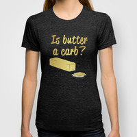 Is Butter a Carb? T-shirt by AllieR
