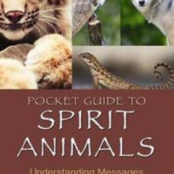 Pocket Guide to Spirit Animals: Understanding Messages from Your Animal Spirit G