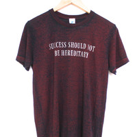 Success Should Not Be Hereditary Maroon Acid Wash Graphic Unisex Tee