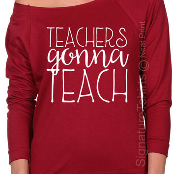 Teachers Gonna Teach Womens Off the shoulder Teacher shirt Funny gift for Teacher Shirt Teacher Appreciation Day Raglan Raw Edge sweater