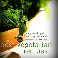 The Best Vegetarian Recipes - 200 Bold-Flavored Recipes