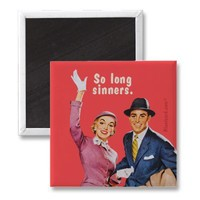 so long sinners refrigerator magnets from Zazzle.com