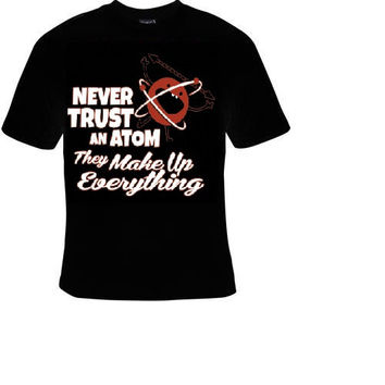 never trust an atom t shirt funny great cute gift tshirts