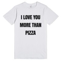 I Love You More Than Pizza T-shirt-Unisex White T-Shirt