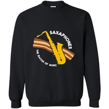 Saxophone The Bacon of Music Shirt Funny Player or Fan Gift Printed Crewneck Pullover Sweatshirt