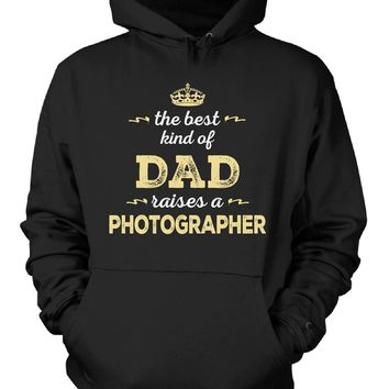 The Best Kind Of Dad Raises A Photographer - Hoodie