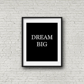 SALE Dream Big Digital Art Wall Print, Instant File For Digital Download, Black & White, Inspirational Quote, Home Wall Decor Art
