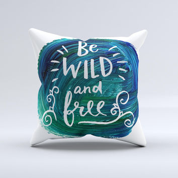 The Be Wild and Free ink-Fuzed Decorative Throw Pillow