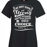 We Don t Know How Strong We Really Are Diabetes Type 1 Awareness - Ladies T Shirt