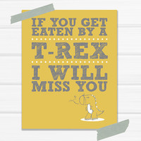 Graphic Art Print Get Eaten By A TRex I Will by YellowHeartArt