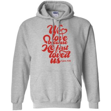 We Love Because He First Loved Us  T-Shirt
