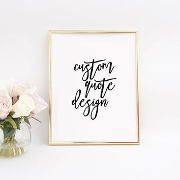 Custom Printables,Custom Print Quote,Personalized Quote,Modern Calligraphy Print,Custom Design,Typography Print,Your Words Here,Wall Art