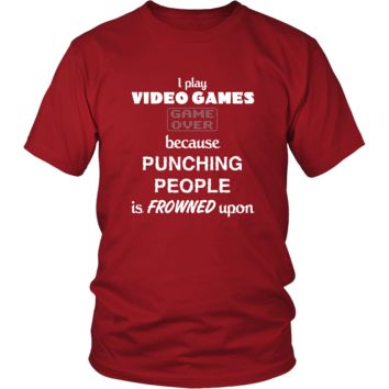 Video Gamer - I play Video Games because punching people is frowned upo - Hobby Shirt