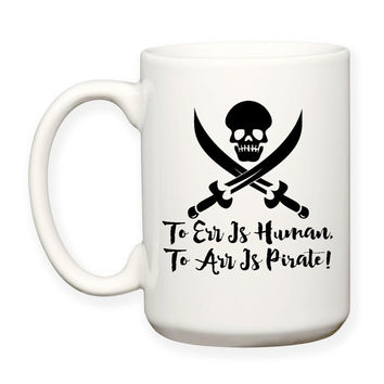 To Err Is Human To Arr Is Pirate, Pirate Cross Swords Skull, Talk Like A Pirate Day, 15 oz Coffee Mug Dishwasher Safe Microwave Safe