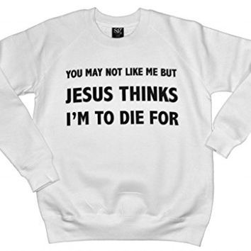 21 Century Clothing Unisex Adults Jesus Thinks I'm To Die For Sweatshirt