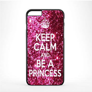 Keep Calm and Be a Princess Glitter Iphone 6 Plus | 6s Plus Case