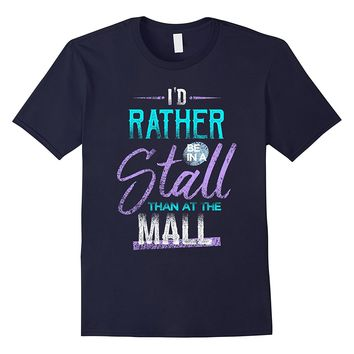 I'd Rather Be in a Stall Than At the Mall Horse T-Shirt