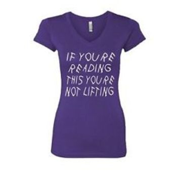 Women's V Tee Shirt If Youre Reading This Youre Not Lifting Gym Sport Shirt