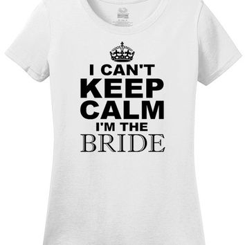 I Can't Keep Calm I'm The Bride t-shirt, bridal shower, engaged, engagement, wedding party, wedding planning, Bride, Groom, bride tshirt