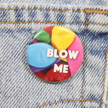 Blow Me 1.25 Inch Pin Back Button Badge