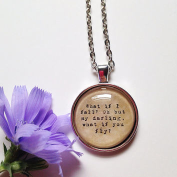 What if I fall? Oh but my darling, but what if you fly? Vintage silver quote necklace