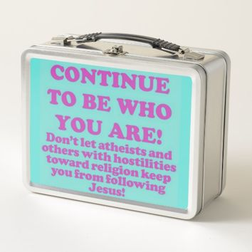 Continue To Be Who You Are! Metal Lunch Box