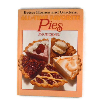 Vintage 1978 Better Homes and Gardens All Time Favorite Pies 169 Recipes By The Meredith Corporation