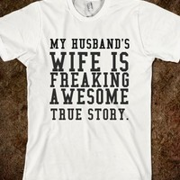 Supermarket: My Husband's Wife Is Freaking Awesome True Story T-Shirt from Glamfoxx Shirts