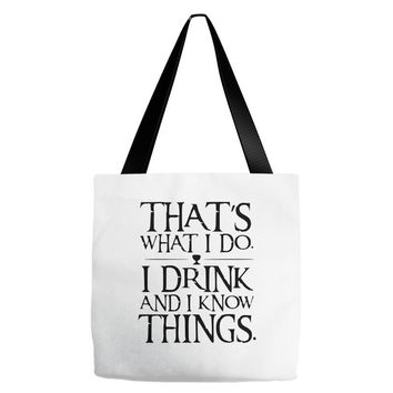 that what i do i drink and i know things Tote Bags