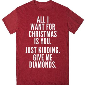 All I Want for Christmas is You. Just Kidding. Give Me Diamonds. T-Shirt (White Art) | T-Shirt | SKREENED