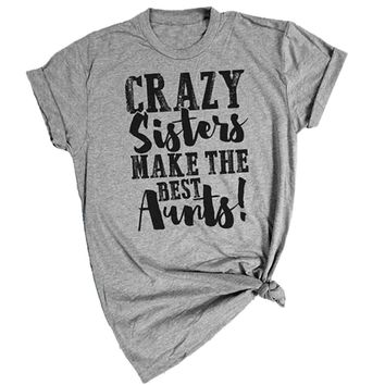 Crazy Sisters Make The Best Aunts - Auntie T-shirts