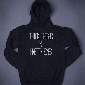 Thick Thighs And Pretty Eyes Slogan Sweatshirt Hoodie Funny Clothing