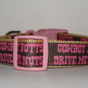 Dog Collar *  Cowboy Butts Drive Me Nuts * Adjustable Buckle Dog Collar OR Martingale Collar