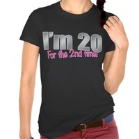 Funny I'm 20 for the 2nd time 40th birthday Tshirts